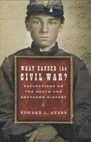 WHAT CAUSED THE CIVIL WAR? by Edward L. Ayers