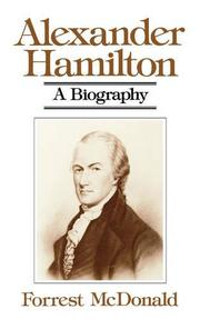ALEXANDER HAMILTON: A Biography by Forrest McDonald