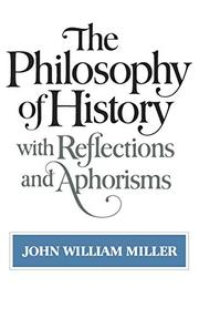 THE PHILOSOPHY OF HISTORY: With Reflections and Aphorisms by John William Miller