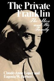 THE PRIVATE FRANKLIN: The Man and His Family by Claude-Anne and Eugenia W. Herbert Lopez