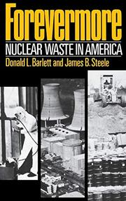 FOREVERMORE: Nuclear Waste in America by Donald L. & James B. Steele Barlett