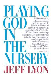 PLAYING GOD IN THE NURSERY by Jeff Lyon