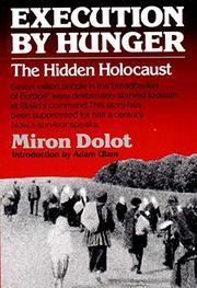 EXECUTION BY HUNGER: The Hidden Holocaust by Miron Dolot
