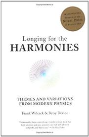 LONGING FOR THE HARMONIES: Themes and Variations from Modern Physics by Frank & Betsy Devine Wilczek