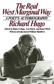 THE REAL WEST MARGINAL WAY: A Poet's Autobiography by Richard Hugo