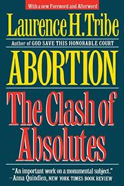ABORTION: THE CLASH OF ABSOLUTES by Laurence H. Tribe