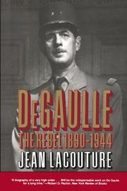 DE GAULLE: The Rebel 1890-1944 by Jean Lacouture