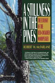 A STILLNESS IN THE PINES: The Ecology of the Red-Cockaded Woodpecker by Robert W. McFarlane