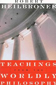 TEACHINGS FROM THE WORLDLY PHILOSOPHY by Robert Heilbroner
