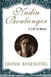 NADIA BOULANGER: A Life in Music by Leonie Rosenstiel