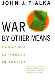 WAR BY OTHER MEANS: Economic Espionage in America by John J. Fialka