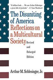 THE DISUNITING OF AMERICA by Arthur M. Schlesinger