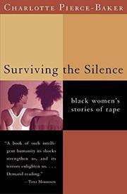 SURVIVING THE SILENCE: Black Women's Stories of Rape by Charlotte Pierce-Baker
