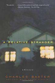 A RELATIVE STRANGER: Stories by Charles Baxter
