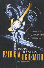 A DOG'S RANSOM by Patricia Highsmith