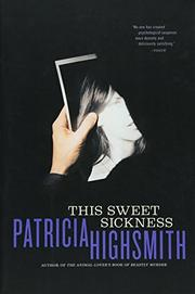THIS SWEET SICKNESS by Patricia Highsmith