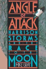ANGLE OF ATTACK: Harrison Storms and the Race to the Moon by Mike Gray