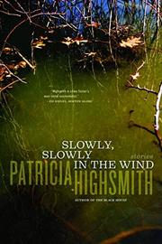 SLOWLY, SLOWLY IN THE WIND by Patricia Highsmith