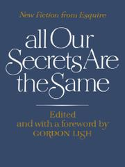 ALL OUR SECRETS ARE THE SAME: New Fiction from Esquire by Gordon--Ed. Lish