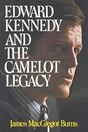 EDWARD KENNEDY AND THE CAMELOT LEGACY by James MacGregor Burns