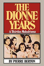 THE DIONNE YEARS: A Thirties Melodrama by Pierre Berton