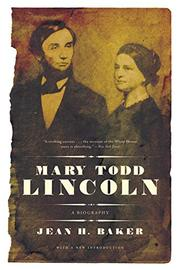 MARY TODD LINCOLN: A Biography by Jean H. Baker