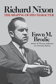 RICHARD NIXON: The Shaping of His Character by Fawn M. Brodie