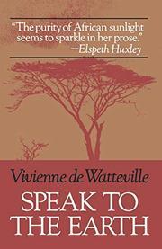 SPEAK TO THE EARTH by Vivienne de Watteville