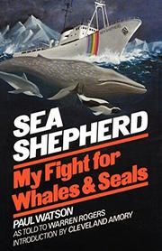 SEA SHEPHERD: My Fight for Whales and Seals by Paul with Warren Rogers Watson