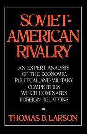 SOVIET-AMERICAN RIVALRY by Thomas B. Larson
