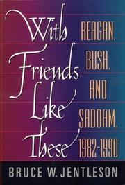 """WITH FRIENDS LIKE THESE: Reagan, Bush, and Saddam, 1982-1990"" by Bruce W. Jentleson"