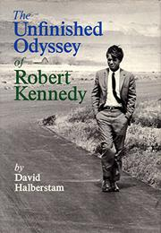 THE UNFINISHED ODYSSEY OF ROBERT KENNEDY by David Halberstam
