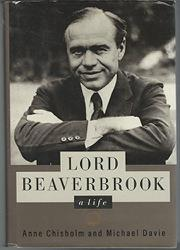 LORD BEAVERBROOK by Anne Chisholm