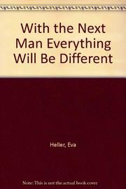 WITH THE NEXT MAN EVERYTHING WILL BE DIFFERENT by Eva Heller