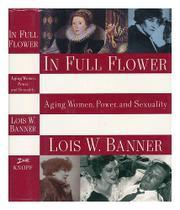 IN FULL FLOWER by Lois W. Banner