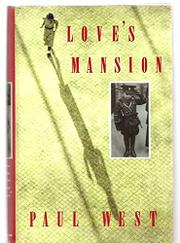 LOVE'S MANSION by Paul West