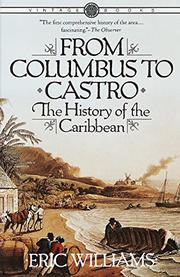 FROM COLUMBUS TO CASTRO: The History of the Caribbean 1492-1969 by Eric Williams