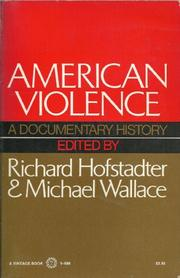 AMERICAN VIOLENCE; A DOCUMENTARY HISTORY, by Richard Hofstadter