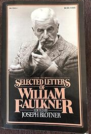 SELECTED LETTERS OF WILLIAM FAULKNER by William Faulkner