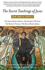 THE SECRET TEACHINGS OF JESUS: Four Gnostic Gospels by Marvin W.--Trans. Meyer