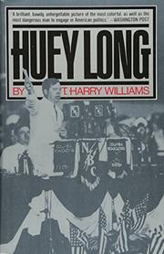 HUEY LONG by T. Harry Williams