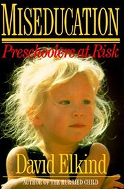 MISEDUCATION: Preschoolers at Risk by David Elkind