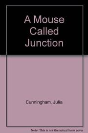 A MOUSE CALLED JUNCTION by Julia Cunningham