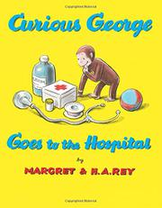 CURIOUS GEORGE GOES TO THE HOSPITAL by H.A. Rey
