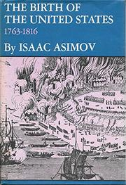 THE BIRTH OF THE UNITED STATES: 1763-1816 by Isaac Asimov