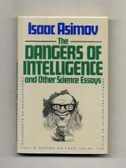 THE DANGERS OF INTELLIGENCE AND OTHER SCIENCE ESSAYS by Isaac Asimov