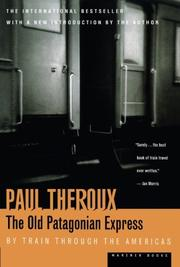 THE OLD PATAGONIAN EXPRESS: By Train Through the Americas by Paul Theroux