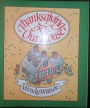 THANKSGIVING AT OUR HOUSE by Wendy Watson