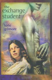 THE EXCHANGE STUDENT by Kate Gilmore