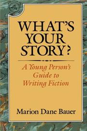 WHAT'S YOUR STORY?: A Young Person's Guide to Writing Fiction by Marion Dane Bauer